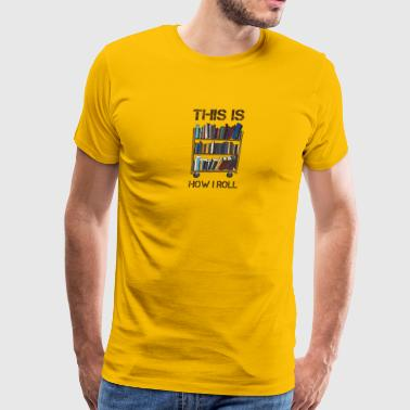 This is how I roll Librarian T shirt - Men's Premium T-Shirt