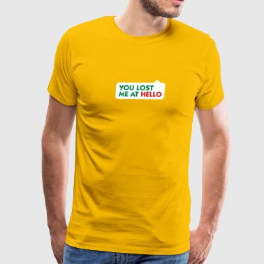 You Lost Me At Hello! - Men's Premium T-Shirt