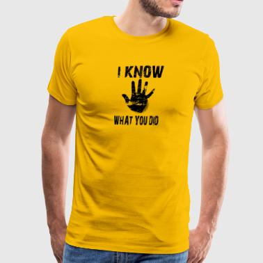 I know what you did black - Men's Premium T-Shirt