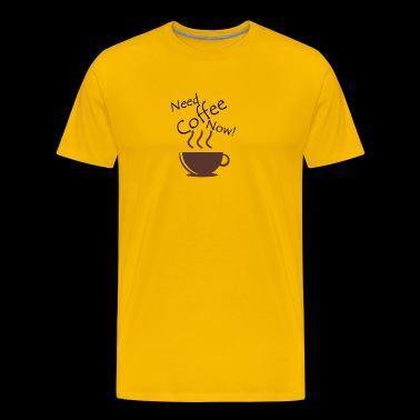 Need Coffee Now - Men's Premium T-Shirt