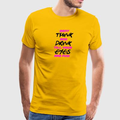 drinking not thinking - Men's Premium T-Shirt