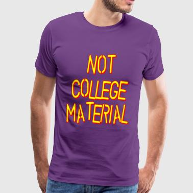 Not College Material Stupid - Men's Premium T-Shirt