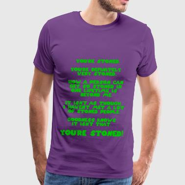 You're STONED. You're definitely very STONED. - Men's Premium T-Shirt