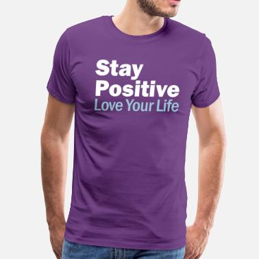 311 Stay Positive and Love Your Life - Men's Premium T-Shirt
