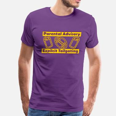 Parental Advisory Parental Advisory Expilcit Tailgating - Men's Premium T-Shirt