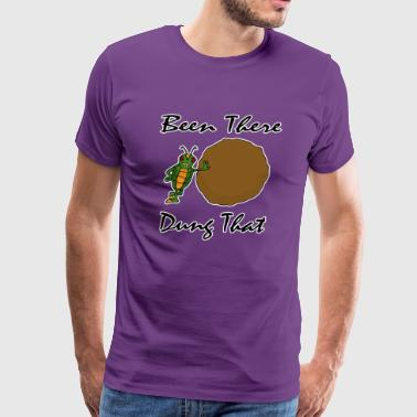 Been There Dung That - Men's Premium T-Shirt