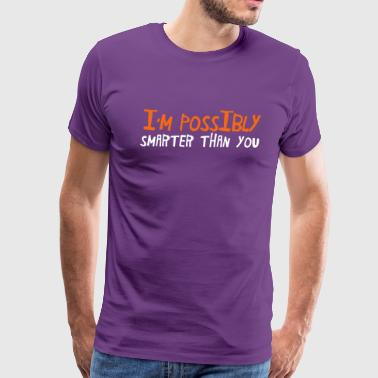 I'm POSSIBLY smarter than you - Men's Premium T-Shirt