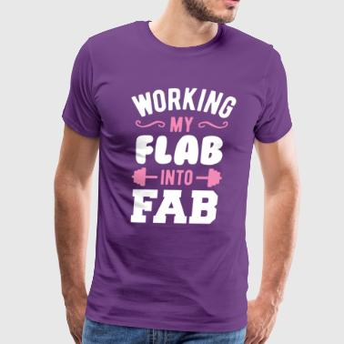 Working My Flab Into Fab - Men's Premium T-Shirt