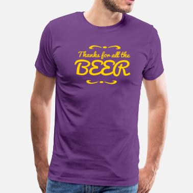 Beer Slut thanks for all the beer with decoration - Men's Premium T-Shirt