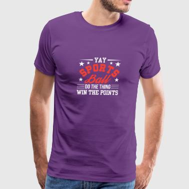Sportsball Do The Thing Win The Points - Men's Premium T-Shirt