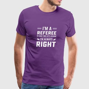 Funny soccer referee never wrong T Shirt - Men's Premium T-Shirt