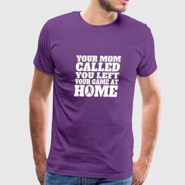 You Left Your Game At Home Funny Softball - Men's Premium T-Shirt