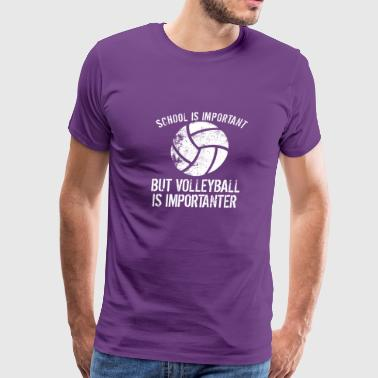 School Is Important But Volleyball Is Importanter - Men's Premium T-Shirt