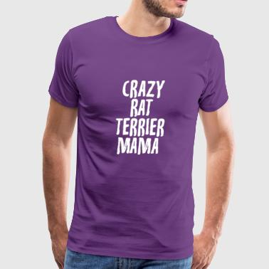 Crazy Rat Terrier Mama - Men's Premium T-Shirt