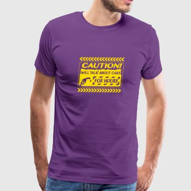 Caution Will Talk about cars - Men's Premium T-Shirt
