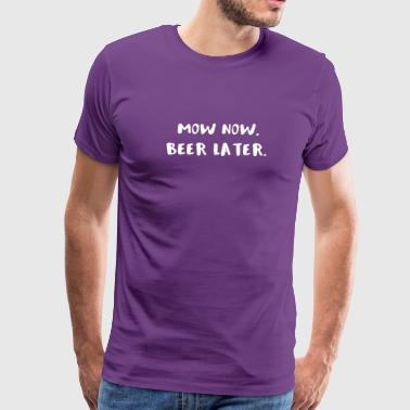 Mowing the Lawn Mow Now Beer Later - Men's Premium T-Shirt