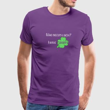 St Paddies Day St Patricks Day Who Needs Luck I Have Charm - Men's Premium T-Shirt