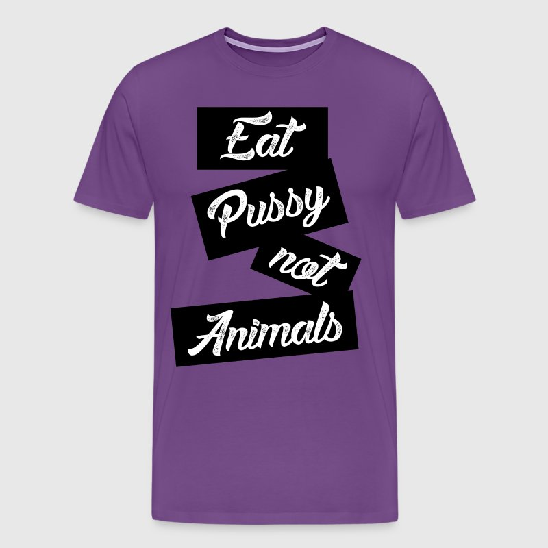 eat pussy not animals - Men's Premium T-Shirt