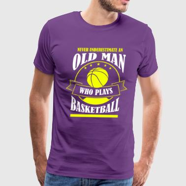 Never Underestimate Old Man Who Plays Basketball - Men's Premium T-Shirt