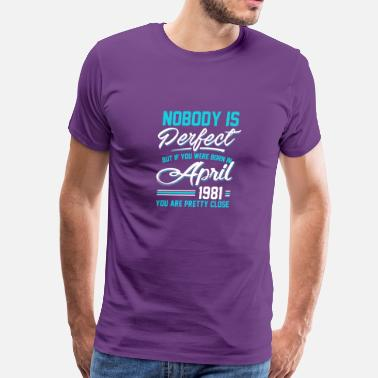 37 Years Old Birthday April 1981 You are pretty close perfect - Men's Premium T-Shirt