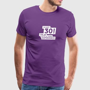 30 Years? I'm 18 With 12 Years Experience! - Men's Premium T-Shirt