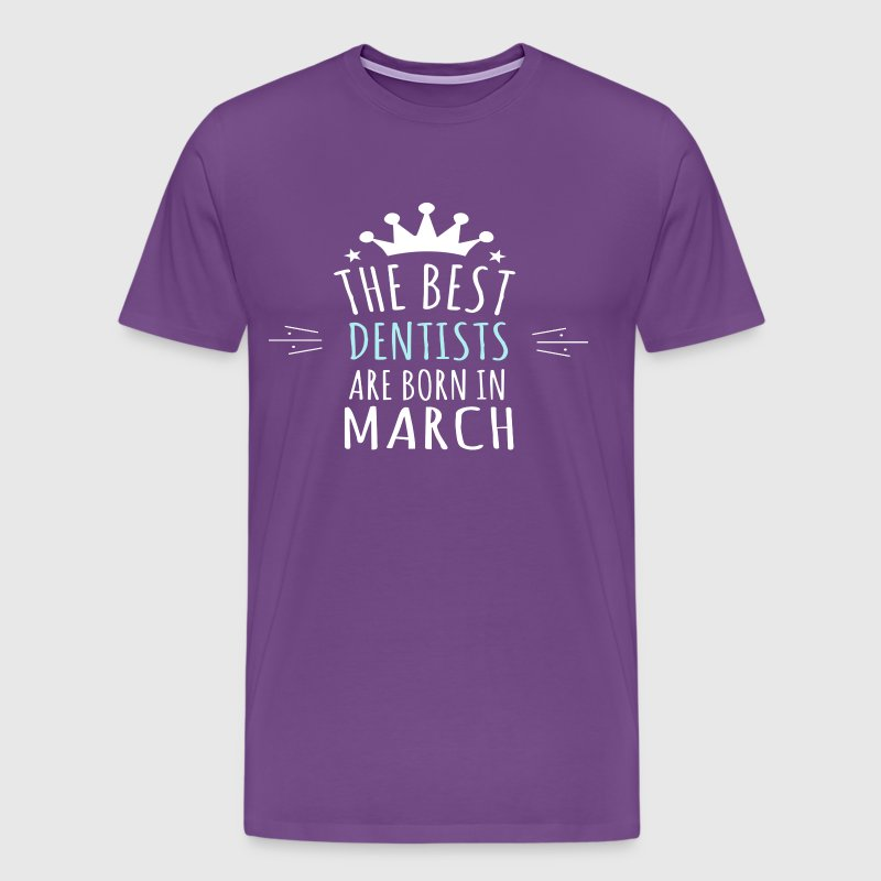 Best DENTISTS are born in march - Men's Premium T-Shirt