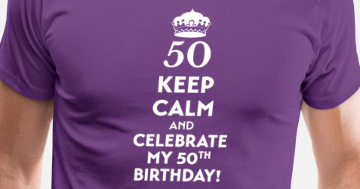 50th Birthday Shirt Keep Calm And Celebrate Mens Premium T