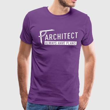Architect always have plans - Men's Premium T-Shirt