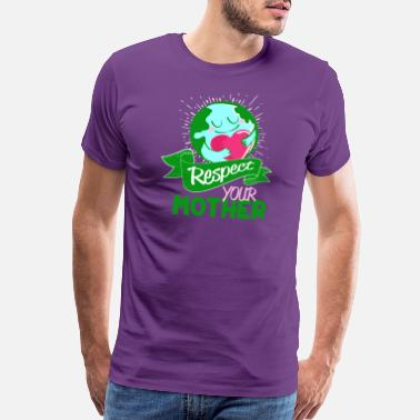 Family Values Respect your Mother - earth environment care - Men's Premium T-Shirt