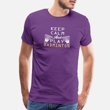Keep Calm And Game On Keep calm and play Badminton - Men's Premium T-Shirt