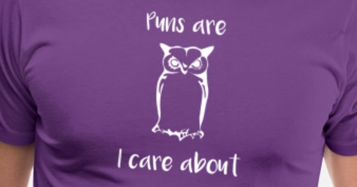 Owl Puns Are All I Care About Mens Premium T Shirt Spreadshirt