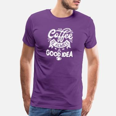 Coffee Bean Coffee is always a good idea - Men's Premium T-Shirt