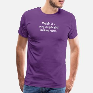 Fucking Drinking Naughty My Life Is a Very Complicated Drinking - Men's Premium T-Shirt