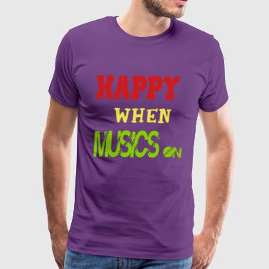 happy when musics on - Men's Premium T-Shirt
