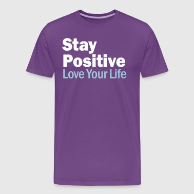 Stay Positive and Love Your Life - Men's Premium T-Shirt