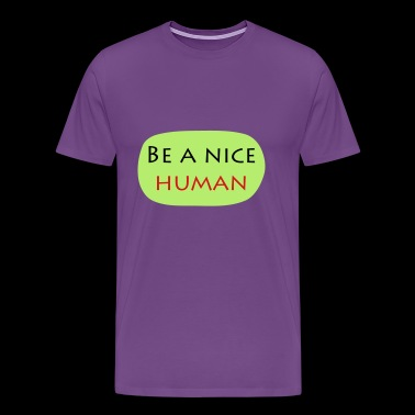 Be A Nice Human - Men's Premium T-Shirt