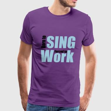2541614 13304750 sing - Men's Premium T-Shirt
