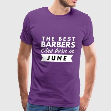 The best Barbers are born in June - Men's Premium T-Shirt