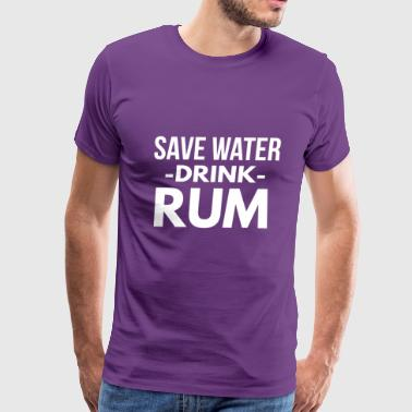 Save water drink Rum - Men's Premium T-Shirt