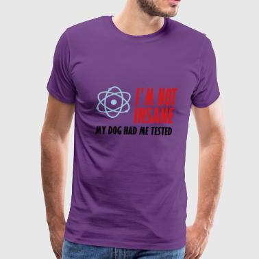 my dog had me tested - Men's Premium T-Shirt
