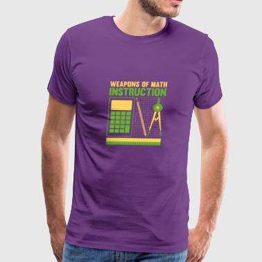 Weapons of Math Instruction math teachers funny - Men's Premium T-Shirt