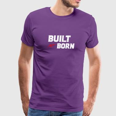 built not born - Men's Premium T-Shirt