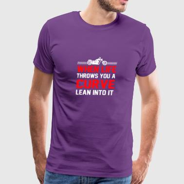 Life Throws You Curve Lean Right Into It - Men's Premium T-Shirt