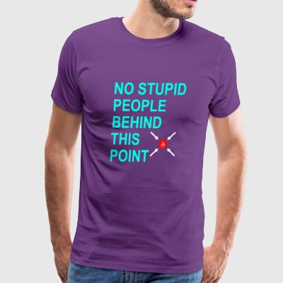 No Stupid People behind this point ignorant Shirt - Men's Premium T-Shirt