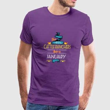 Best Cattle Ranchers are Born in January Gift Idea - Men's Premium T-Shirt