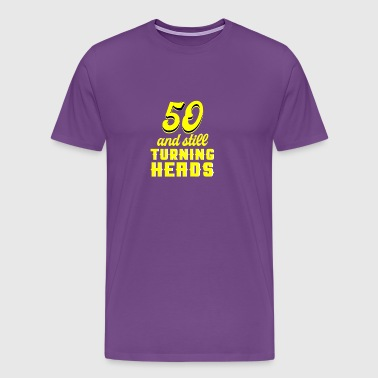 Fifty And Still Turning Heads - Men's Premium T-Shirt