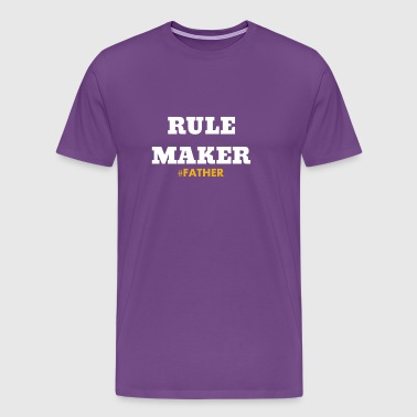 Rule Maker #Father Gift - Men's Premium T-Shirt