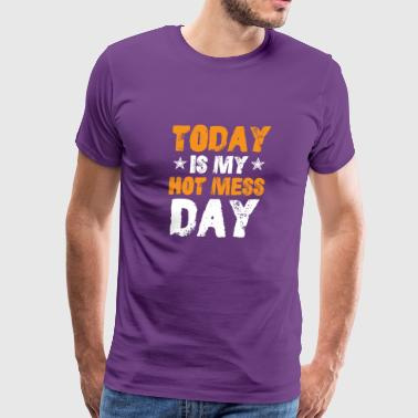 TODAY IS MY HOT MESS DAY Funny Shirts Gifts - Men's Premium T-Shirt