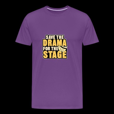 save the drama for the stage - Men's Premium T-Shirt
