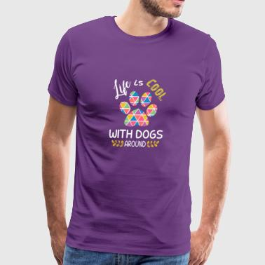 A Life Is Cooler With Dogs In It - Men's Premium T-Shirt